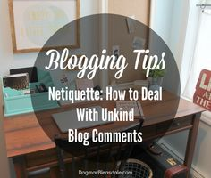 netiquette: how to deal with unkind blog comments Dagmar's Home, DagmarBleasdale.com #blogging #comments #netiquette
