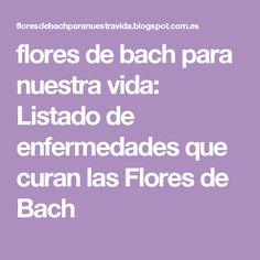 flores de bach para nuestra vida: Listado de enfermedades que curan las Flores de Bach