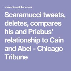 07/27/17 |Scarimonkey tweets, deletes, compares his and Priebus' relationship to Cain and Abel - Chicago Tribune