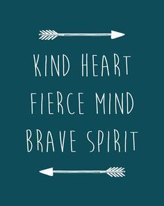 Kind heart fierce mind brave spirit printable by CrayonBoxStudios Great Quotes, Quotes To Live By, Me Quotes, Motivational Quotes, Inspirational Quotes, Child Quotes, Daughter Quotes, The Words, Archery Quotes