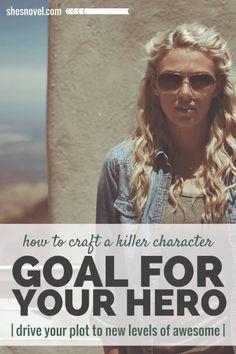 How to Craft a Killer Goal for Your Hero via ShesNovel.com