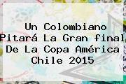 http://tecnoautos.com/wp-content/uploads/imagenes/tendencias/thumbs/un-colombiano-pitara-la-gran-final-de-la-copa-america-chile-2015.jpg Final Copa America 2015. Un colombiano pitará la gran final de la Copa América Chile 2015, Enlaces, Imágenes, Videos y Tweets - http://tecnoautos.com/actualidad/final-copa-america-2015-un-colombiano-pitara-la-gran-final-de-la-copa-america-chile-2015/