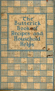 1927 Butterick Book of Recipes and Household Helps; published in the Butterick Building in New York; 156 pages; tips and recipes for the 1920s homemaker