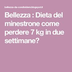 Bellezza : Dieta del minestrone come perdere 7 kg in due settimane? Love My Body, Personal Trainer, Detox, Health Care, Food And Drink, Health Fitness, Wellness, Exercise, How To Plan