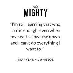 """""""I'm still learning that who I am is enough, even when my health slows me down and I can't do everything I want to."""" #BeMighty"""
