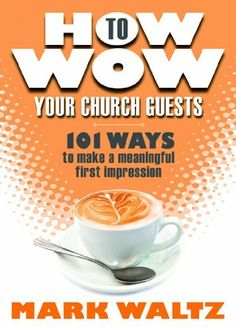 How to Wow Your Church Guests: 101 Ways to Make a Meaningful First Impression by Mark Waltz. $9.99. Publication: June 24, 2011. Publisher: Group Publishing (June 24, 2011)