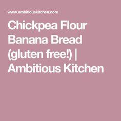 Chickpea Flour Banana Bread (gluten free!) | Ambitious Kitchen