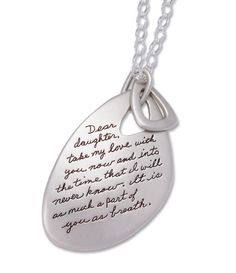 Dear daughter, take my love with you now and into the time that I will never know. It is as much a part of you as breath. ~Unknown This two piece inspirational necklace has a message from mother to da