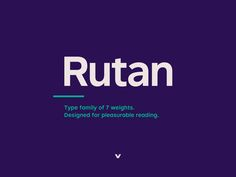 Rutan is a modern sans serif type family designed for pleasurable reading. Although built essentially on a geometric foundation, the typeface has been skilfully shaped into an aesthetically pleasing and legible tool. Slightly condensed and compact, it is …