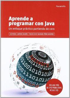Aprende a programar con java - un enfoque practico partiendo de cero : Francisco Perez Montes, Alfonso Jiménez Marín,2012