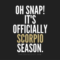 Happy Birthday to all the Scorpios out there!!