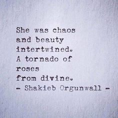 She was chaos and beauty intertwined. A tornado of roses from divine.