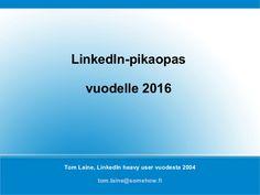 LinkedIn työnhaussa Pikaopas - päivitetty vuodelle 2016. Esitys sisältää yksityiskohtaiset ohjeet LinkedIn-henkilöprofiilin rakentamiseen ja hyödyntämiseen työ…