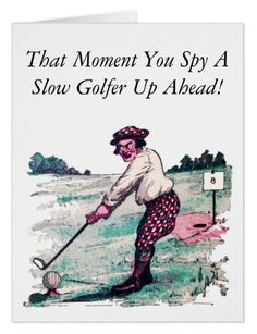 'Slow Golfer' - Personalized Golf Greeting Card. Change out the text and add your own http://www.zazzle.com/slow_golfer_personalized_golf_greeting_card-137365890385854093 #golf #card #humor #humour