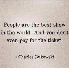 How very true! Lol! People watch!