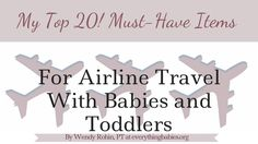 20 must-have items for airline travel with babies and toddlers including safety items, food, toys and gear that will make your trip so much easier!