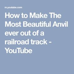 How to Make The Most Beautiful Anvil ever out of a railroad track - YouTube