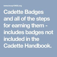 Cadette Badges and all of the steps for earning them - includes badges not included in the Cadette Handbook.