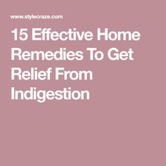 15 Effective Home Remedies To Get Relief From Indigestion