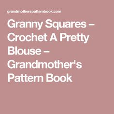 Granny Squares – Crochet A Pretty Blouse – Grandmother's Pattern Book