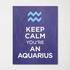Keep Calm You're an Aquarius
