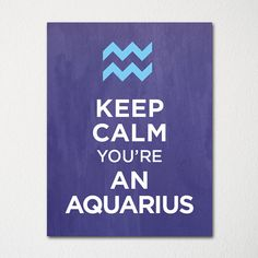 Keep Calm You're an Aquarius - 8x10 Fine Art Print - Choice of Color - Purchase 3 and Receive 1 FREE - Custom Prints Available