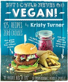 But I Could Never Go Vegan!: 125 Recipes That Prove You Can Live Without Cheese, It's Not All Rabbit Food, and Your Friends Will Still Come Over for Dinner by Kristy Turner For almost-vegans who need a push—and omnivores with a wealth of reasons not to go vegan—a mouth-watering cookbook that overturns every excuse! Kristy http://www.pinterest.com/keepinitkind is member of Vegan Community Board http://www.pinterest.com/heidrunkarin/vegan-community Pre-order now!
