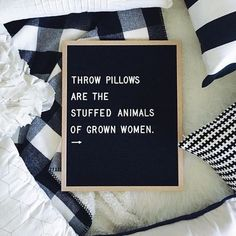 """17 Hilarious Letterboard Quotes - """"Throw pillows are the stuffed animals of grown women. Great Quotes, Quotes To Live By, Me Quotes, Funny Quotes, Inspirational Quotes, Word Board, Quote Board, Message Board, The Words"""