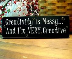 Creativity is Messy I'm VERY Creative Painted Wood Sign