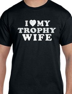 Valentine's Day I Love My Trophy Wife Tshirt MENS T by ebollo, $12.95