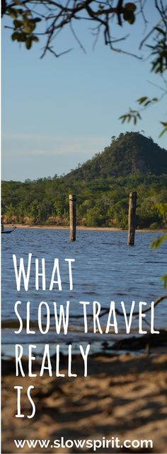 A summary of our thoughts on slow travel and how to travel on a shoestring while caring and respecting the environment.