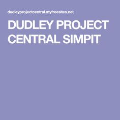 DUDLEY PROJECT CENTRAL SIMPIT