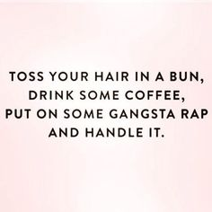 That's how I roll... minus the bun, usually I fix myself (even if I stay home)!