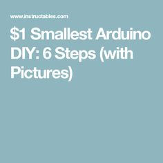 $1 Smallest Arduino DIY: 6 Steps (with Pictures)
