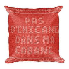 """Whats better than an Expression Quebecoise to let know your guests you dont want any problem. It comes with a soft polyester insert that will retain its shape after many uses, and the pillow case can be easily machine washed. • 18""""x18"""" • Machine washable cover • Concealed zipper • Printed on both sides • Pillow case cover: 80% polyester, 20% fleece • Pillow case insert: 100% polyester • Precision-cut and hand-sewn after printing"""