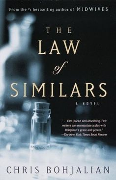 The Law of Similars - by Chris Bohjalian    Awesome book!  Bohjalian is quickly becoming one of my favorite writers.  He's got a way of creating characters that are very easy to identify with and his storylines are always fascinating.