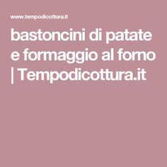 bastoncini di patate e formaggio al forno | Tempodicottura.it