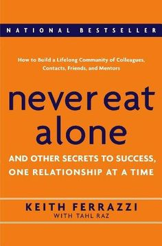 HARDCOVER - Never Eat Alone: And Other Secrets to Success, One Relationship at a Time