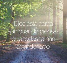 Dios está cerca aun cuando piensas que todos te han abandonado.