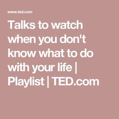10 TED Talks to watch when you have no idea what to do with your life Dont You Know, Good To Know, Self Development, Personal Development, Done With You, Ted Talks, Best Self, Better Life, Food For Thought