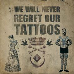 WE WILL NEVER REGRET OUR TATTOOS !!