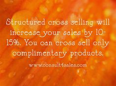 Structured cross selling will increase your sales by 10-15%. You...