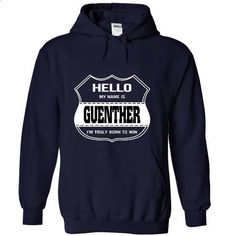 Hello my name is GUENTHER - #tee design #tshirt no sew. BUY NOW => https://www.sunfrog.com/LifeStyle/Hello-my-name-is-GUENTHER-juzyeoaoio-NavyBlue-22176065-Hoodie.html?68278