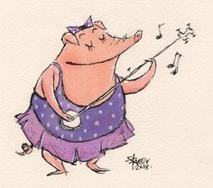 Pigs can sing and strum and do most anything. - Stacy Curtis artist