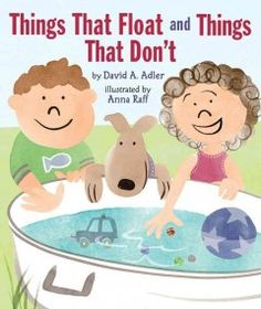 Things that Float and Things that Don't by David A. Adler - Introduces the physical properties of objects that sink or float and offers examples of them in everyday life along with simple experiments to try at home.
