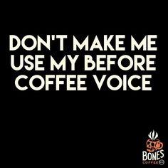 Nobody likes that voice. #coffee #highvoltage bonescoffee.com