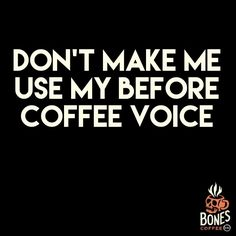 Nobody likes that voice. #coffee #highvoltage bonescoffee.com