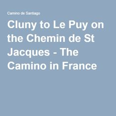 Cluny to Le Puy on the Chemin de St Jacques - The Camino in France