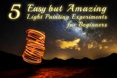 5 Easy but Amazing Light Painting Experiments for Beginners