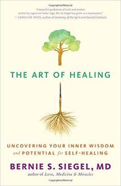 The Art of Healing: Uncovering Your Inner Wisdom and Potential for Self-Healing: Amazon.de: Dr. Bernie S. Siegel, Cynthia J. Hurn: Fremdsprachige Bücher